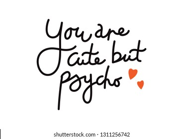 """Handwritten phrase """"You are cute but psycho"""""""