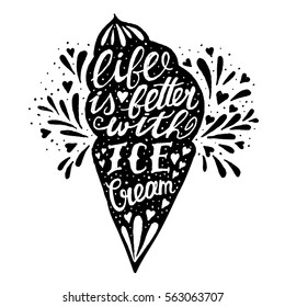 Handwritten quote about Ice Cream. Life is better with ice cream. Vector vintage illustration with typography. Ice cream silhouette and lettering for poster, cooking journals, T-shirt print.