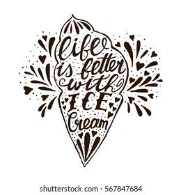 Handwritten quote about Ice Cream. Life is better with ice cream. Vector vintage illustration with lettering for poster, cooking journals, print.