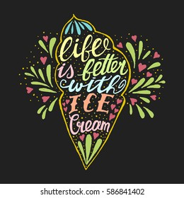 Handwritten quote about ice cream. Life is better with ice cream. Vector vintage illustration with typography. Ice cream silhouette and lettering for poster, print.