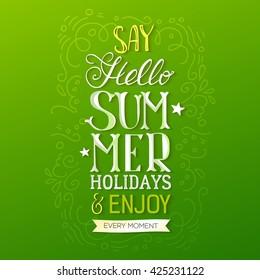Handwritten Quote Say Hello Summer Holidays, Vector Illustration