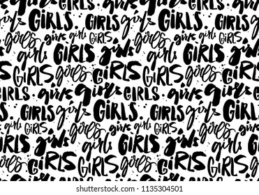 Handwritten repeated word girls. Seamless pattern with brush and ink lettering. Feminism texture, graffiti street style. Tetx background for apparel prints.