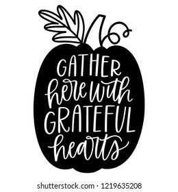 Hand-written vector gather grateful hearts Thanksgiving phrase or words with hand-drawn monochrome pumpkin illustration.  Hand-lettered quote with fall or autumn illustration cut file isolated