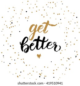 Handwritten vector lettering phrase get better. Brush lettering calligraphy style writing. Whimsical letters on golden confetti background. Perfect for recovery wishes greeting cards