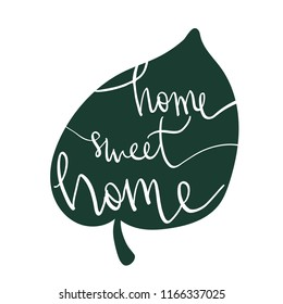 Handwritten vector letting pharse modern script Home Sweet Home in leaf silhouette isolated on white. Graphic design element.
