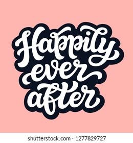 Happily ever after. Hand drawn lettering typography for wedding decorations, cards, posters, t shirts, Valentine's day. Vector calligraphic text
