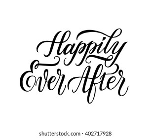 Happily Ever After. Hand drawn element for wedding and valentine's day designs. Modern lettering and calligraphy quote. Can be printed on T-shirts, bags, posters, invitations, cards, textile, etc.