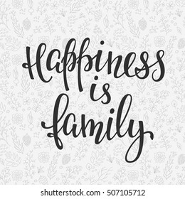 Happiness is family quote lettering. Calligraphy inspiration graphic design typography element. Hand written postcard. Cute simple vector sign.
