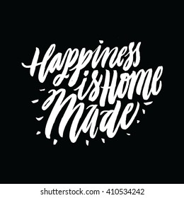 Happiness is Home Made. Positive quote handwritten with brush typography. Inspirational and motivational phrase. Hand lettering and calligraphy for your designs: t-shirts, poster, greeting cards.