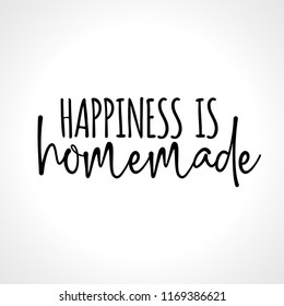 happiness is homemade - motivational slogan. Hand drawn lettering quote. Vector illustration. Good for scrap booking, posters, textiles, gifts...