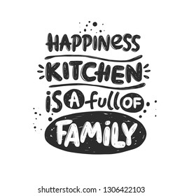 Happiness kitchen is a full of family. Hand-lettering phrase. Vector illustration. Can be used for badges, labels, logo, bakery, street festival, farmers market, country fair, shop, food studio