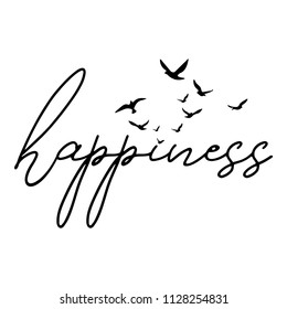 Happiness - word with flying birds. Hand drawn lettering quote. Vector illustration. Good for scrap booking, posters, textiles, gifts...