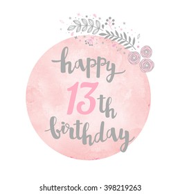 Happy 13th Birthday greeting card. Floral pattern. Watercolor background. Calligraphy lettering