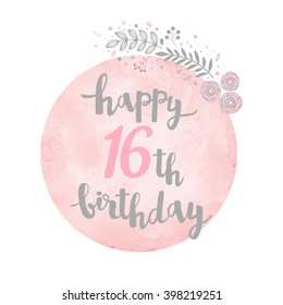 Happy 16th Birthday greeting card. Floral pattern. Watercolor background. Calligraphy lettering
