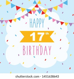 Happy 17th Birthday Vector Illustration Greeting Card With Confetti And Garlands Decorations