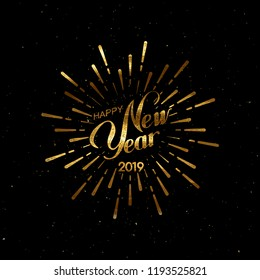 Happy 2019 New Year. Holiday Vector Illustration With Lettering Composition And Burst. Golden Textured Vintage Label