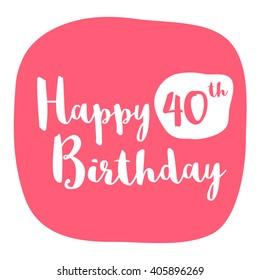 Happy 40th Birthday Card (Brush Lettering Vector Design)