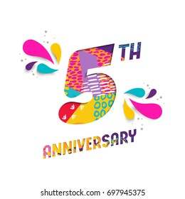 Happy 5 five year anniversary, fun paper cut number and text label design with colorful abstract hand drawn art. Ideal for special event poster, greeting card or party invite. EPS10 vector.