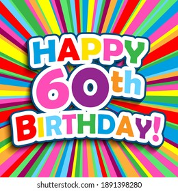 HAPPY 60th BIRTHDAY! colorful square vector typography card