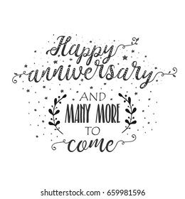 Happy anniversary and many more to come beautiful hand drawn quote. Hand lettering. Vintage design element for greeting card.