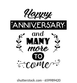Happy anniversary and many more to come beautiful hand lettering. Greeting quote on the white background with hand drawn vintage design elements.