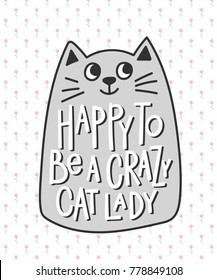 Happy to be a crazy cat lady quote lettering. Calligraphy inspiration graphic design typography element. Hand written postcard. Cute simple vector sign.