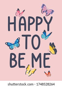 happy to be me. butterflies. girl graphic tees vector illustration design and other uses
