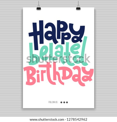 e61209d4c Happy belated birthday - Poster with hand drawn vector lettering. Comic  phrases about birthday in
