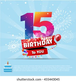 Happy Birthday 15 date , fun celebration greeting card with number, text label and colorful fireworks design. EPS10 vector.