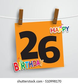 Happy Birthday 26 date , fun celebration greeting card with number, text label and Orange notes hanging design. EPS10 vector.