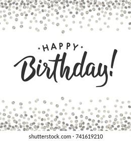 Happy Birthday. Abstract pattern of random silver confetti. Hand drawn invitation. Handwritten modern brush lettering. Colorful celebration background with silver confetti