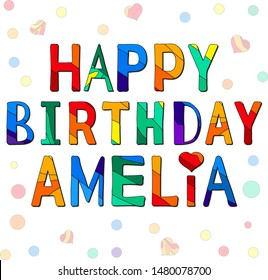 Happy Birthday Amelia - funny cartoon multicolor inscription and confetti. Hand drawn color lettering. Vector illustration. Amelia is a common female name.