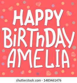 Happy Birthday Amelia - funny cute inscription and confetti. Digital color lettering. Vector illustration. Amelia is common girls name. For banners, posters and prints on clothing.