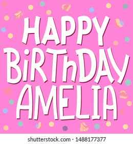 Happy Birthday Amelia - funny cute inscription and confetti. Hand drawn color lettering. Vector illustration. Amelia is common girls name. For banners, posters and prints on clothing.