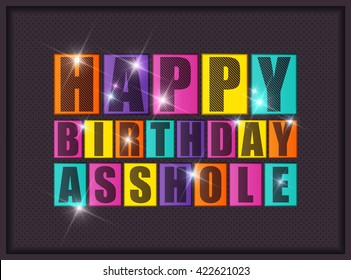 Happy birthday Asshole. Vector illustration