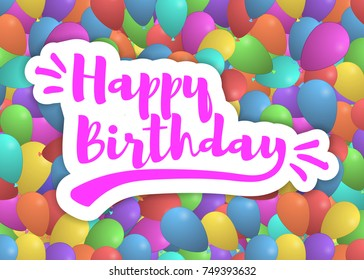 Happy birthday background with colorful balloons and lettering.Template for your festive design. Vector illustration.