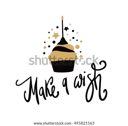 Happy Birthday Cake Make A Wish Vector Phrase Inspirational And Motivational Quote