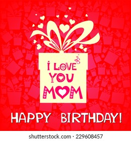 Happy birthday card. I Love You Mom! Celebration pink background with Birthday gift boxes and place for your text. vector illustration