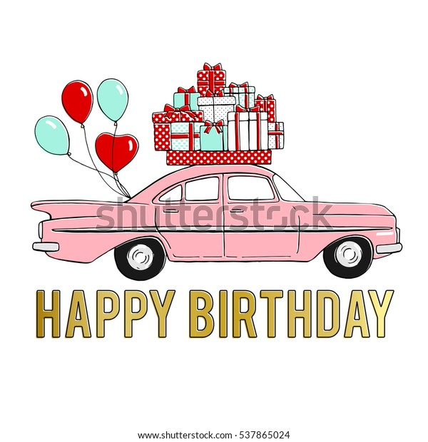 Happy Birthday Card Retro Car With Balloons And Gift BoxesHand Drawn Illustration