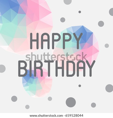 Happy Birthday Card Square Frame Abstract Polygonal Mosaic Background Of Triangles Vector Illustration