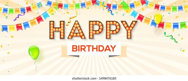 Happy birthday card. Vector 3d illustration decorated retro fonts with light bulbs, balloons, streamers, confetti and garlands with hanging colored flags. Banner with vintage design of typography