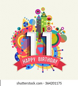 Happy Birthday eleven 11 year, fun celebration greeting card with number, text label and colorful geometry design. EPS10 vector.