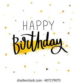 Happy Birthday. Excellent gift holiday card. Trend calligraphy. Vector illustration on white background with a smear of yellow ink and gold triangles. Fun birthday. Big date. Greetings print.