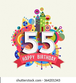 Happy Birthday fifty five 55 year, fun celebration greeting card with number, text label and colorful geometry design. EPS10 vector.
