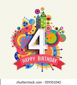 Happy Birthday Four 4 Year Fun Design With Number Text Label And Colorful Geometry
