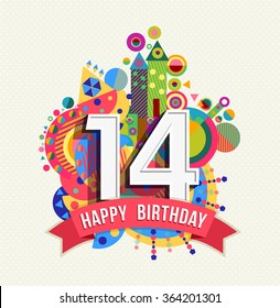 Happy Birthday fourteen 14 year, fun celebration greeting card with number, text label and colorful geometry design. EPS10 vector.