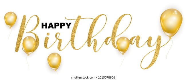 Happy Birthday gold glitter handwritten text, realistic flying balloons isolated on white background, vector illustration. Golden texture script for greeting cards, web banners, birthday party flyers.