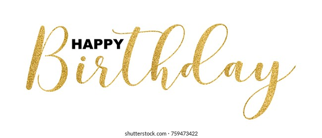 Happy Birthday gold glitter handwritten text, isolated on white background, vector illustration. Elegant golden texture script for greeting cards, web banners, birthday party flyers.