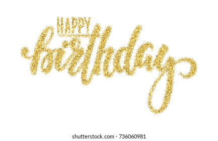 Happy birthday. Gold sparkles glitter effect, Hand drawn calligraphy and brush pen lettering. design for holiday greeting card and invitation of baby shower, birthday, party invitation.