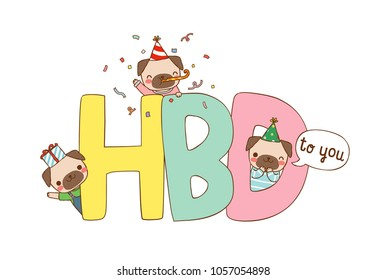 Happy birthday greeting card. Cute cartoon pugs cerebrating with text HBD to you. Isolated on white background. Flat design. Colored vector illustration.